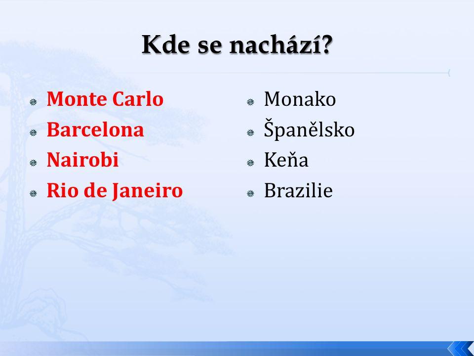  Monte Carlo  Barcelona  Nairobi  Rio de Janeiro  Monako  Španělsko  Keňa  Brazilie