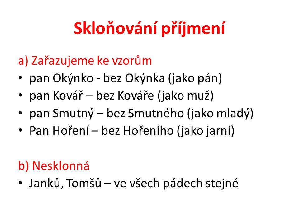 Skloňování jmen místních Podle vzorů Lipovec ( stroj), Blatná (mladá)… Rokycany, Kostomlaty (hrad) 2.