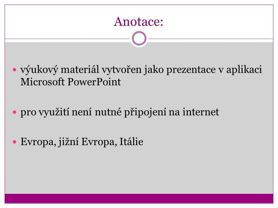 Anotace: výukový materiál vytvořen jako prezentace v aplikaci Microsoft PowerPoint pro využití není nutné připojení na internet Evropa, jižní Evropa, Itálie