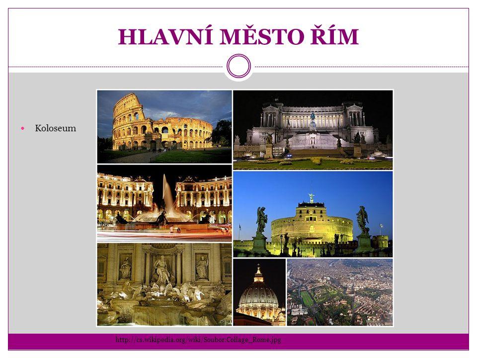 HLAVNÍ MĚSTO ŘÍM Koloseum http://cs.wikipedia.org/wiki/Soubor:Collage_Rome.jpg