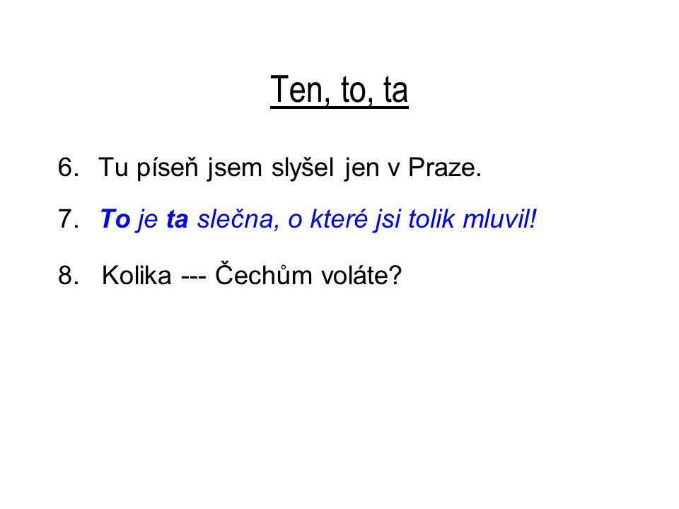 Ten, to, ta 6.Tu píseň jsem slyšel jen v Praze. 7.