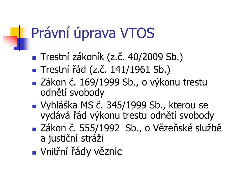 Právní úprava VTOS Trestní zákoník (z.č. 40/2009 Sb.) Trestní řád (z.č. 141/1961 Sb.) Zákon č. 169/1999 Sb., o výkonu trestu odnětí svobody Vyhláška M