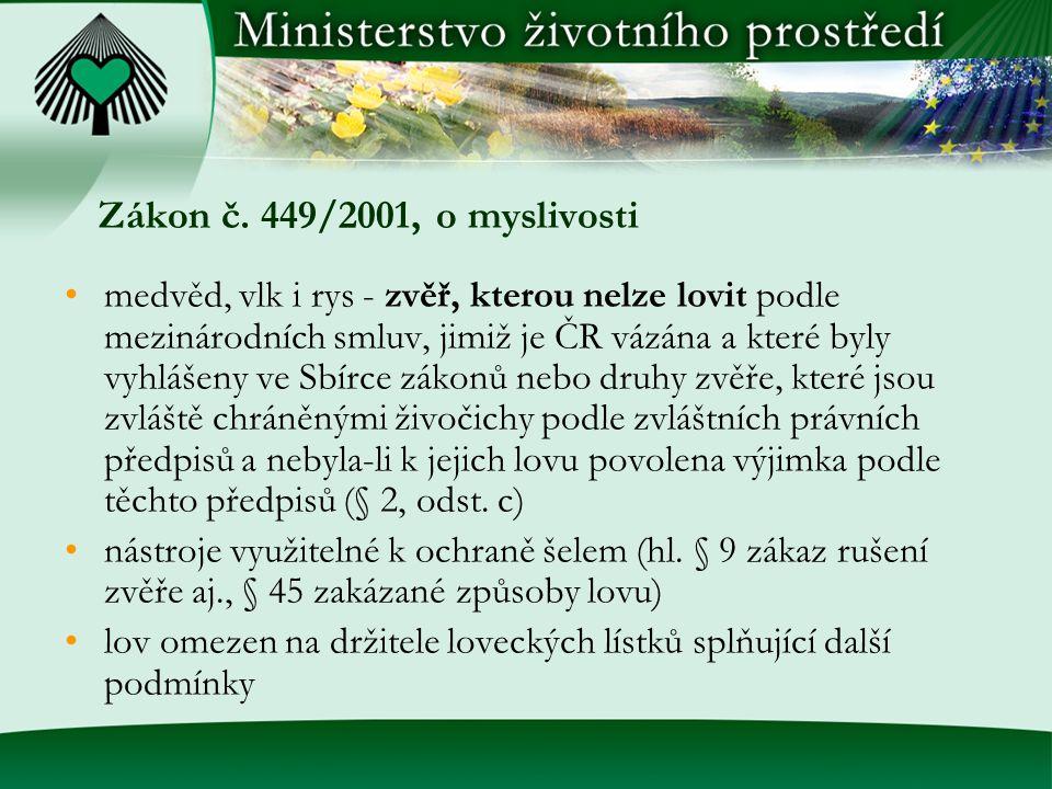 Zákon č. 449/2001, o myslivosti medvěd, vlk i rys - zvěř, kterou nelze lovit podle mezinárodních smluv, jimiž je ČR vázána a které byly vyhlášeny ve S
