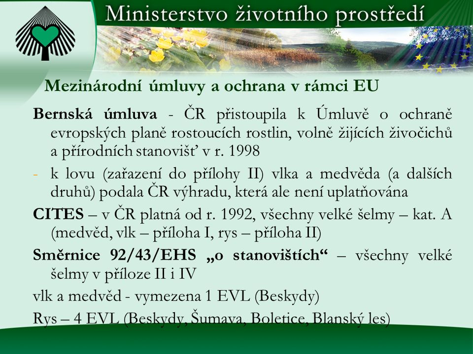 Mezinárodní úmluvy a ochrana v rámci EU Bernská úmluva - ČR přistoupila k Úmluvě o ochraně evropských planě rostoucích rostlin, volně žijících živočic