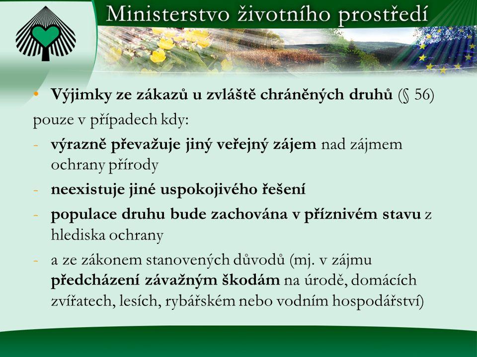 Výjimky ze zákazů u zvláště chráněných druhů (§ 56) pouze v případech kdy: -výrazně převažuje jiný veřejný zájem nad zájmem ochrany přírody -neexistuj