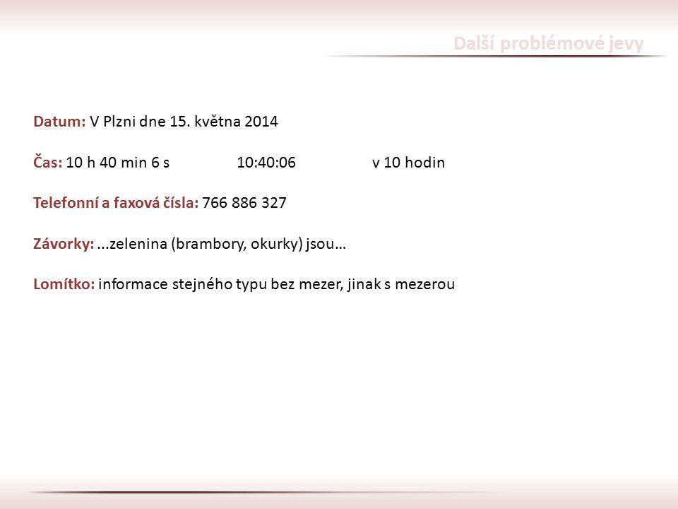 Další problémové jevy Datum: V Plzni dne 15. května 2014 Čas: 10 h 40 min 6 s10:40:06v 10 hodin Telefonní a faxová čísla: 766 886 327 Závorky:...zelen