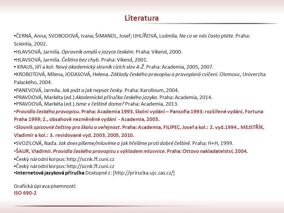 Literatura ČERNÁ, Anna; SVOBODOVÁ, Ivana; ŠIMANDL, Josef; UHLÍŘOVÁ, Ludmila. Na co se nás často ptáte. Praha: Scientia, 2002. HLAVSOVÁ, Jarmila. Oprav