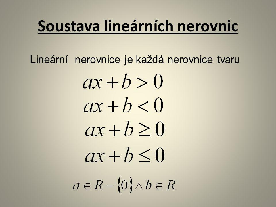 Soustava lineárních nerovnic Lineární nerovnice je každá nerovnice tvaru