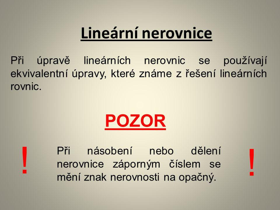 POZOR Při úpravě lineárních nerovnic se používají ekvivalentní úpravy, které známe z řešení lineárních rovnic.