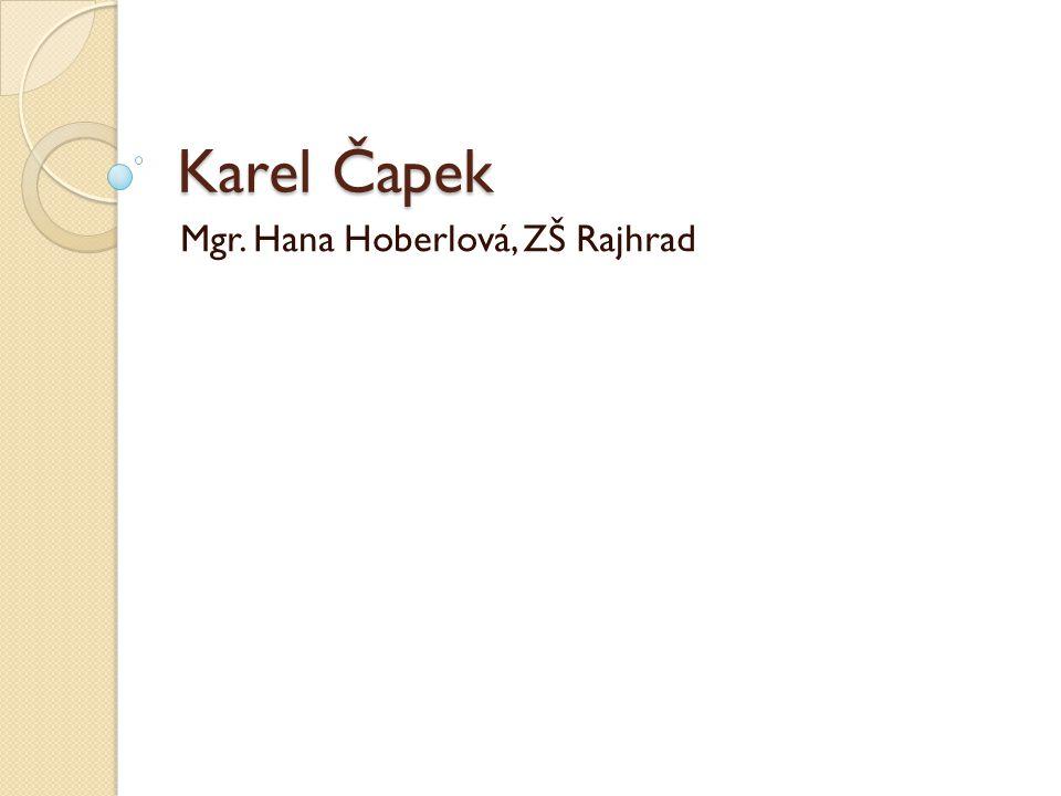 Karel Čapek Narodil se v Malých Svatoňovicích 9.ledna 1890 do rodiny lékaře jako nejmladší ze tří dětí.