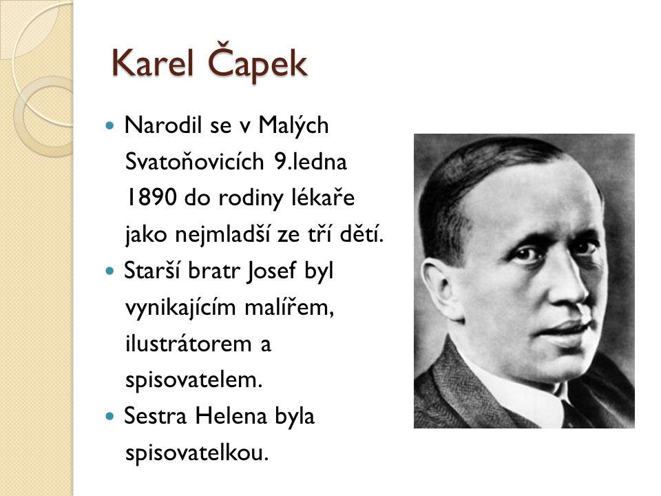 Karel Čapek Narodil se v Malých Svatoňovicích 9.ledna 1890 do rodiny lékaře jako nejmladší ze tří dětí. Starší bratr Josef byl vynikajícím malířem, il