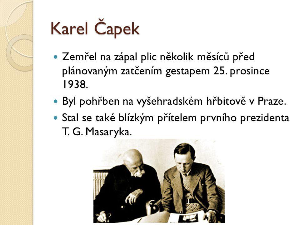 Karel Čapek Zemřel na zápal plic několik měsíců před plánovaným zatčením gestapem 25. prosince 1938. Byl pohřben na vyšehradském hřbitově v Praze. Sta