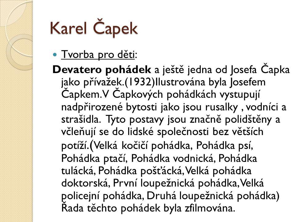 Karel Čapek Tvorba pro děti: Devatero pohádek a ještě jedna od Josefa Čapka jako přívažek.(1932)Ilustrována byla Josefem Čapkem. V Čapkových pohádkách