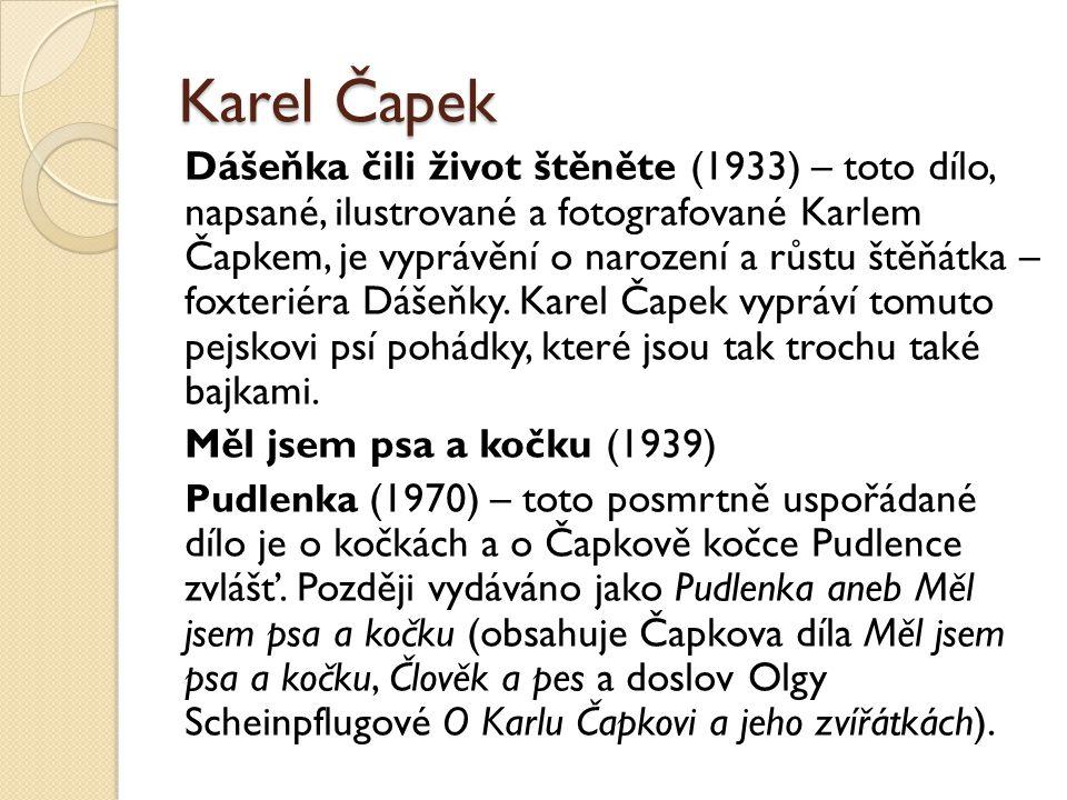 Karel Čapek Dášeňka čili život štěněte (1933) – toto dílo, napsané, ilustrované a fotografované Karlem Čapkem, je vyprávění o narození a růstu štěňátk