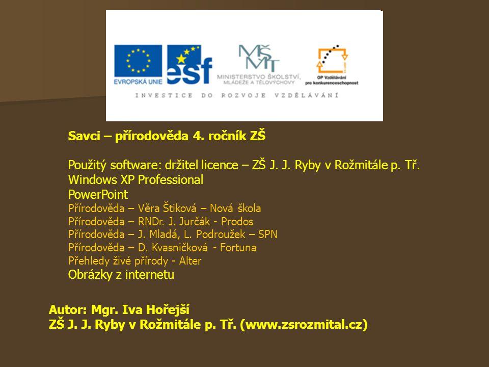 Autor: Mgr. Iva Hořejší ZŠ J. J. Ryby v Rožmitále p. Tř. (www.zsrozmital.cz) Savci – přírodověda 4. ročník ZŠ Použitý software: držitel licence – ZŠ J