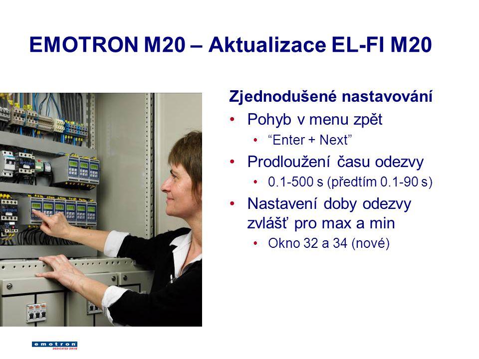 EMOTRON M20 – Aktualizace EL-FI M20 Zjednodušené nastavování Pohyb v menu zpět Enter + Next Prodloužení času odezvy 0.1-500 s (předtím 0.1-90 s) Nastavení doby odezvy zvlášť pro max a min Okno 32 a 34 (nové)