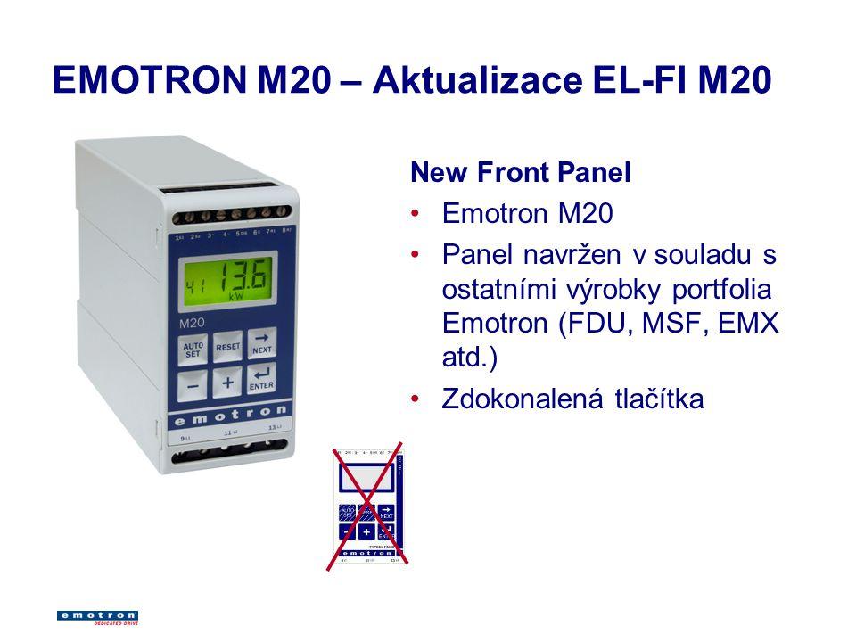 EMOTRON M20 – Aktualizace EL-FI M20 New Front Panel Emotron M20 Panel navržen v souladu s ostatními výrobky portfolia Emotron (FDU, MSF, EMX atd.) Zdokonalená tlačítka