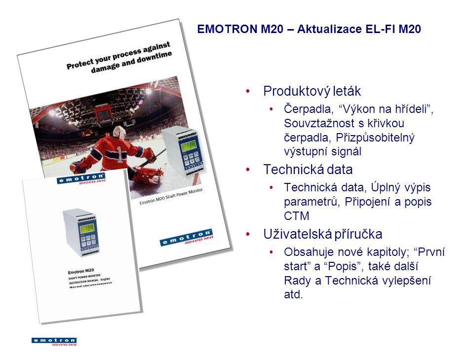 EMOTRON M20 – Aktualizace EL-FI M20 Produktový leták Čerpadla, Výkon na hřídeli , Souvztažnost s křivkou čerpadla, Přizpůsobitelný výstupní signál Technická data Technická data, Úplný výpis parametrů, Připojení a popis CTM Uživatelská příručka Obsahuje nové kapitoly; První start a Popis , také další Rady a Technická vylepšení atd.