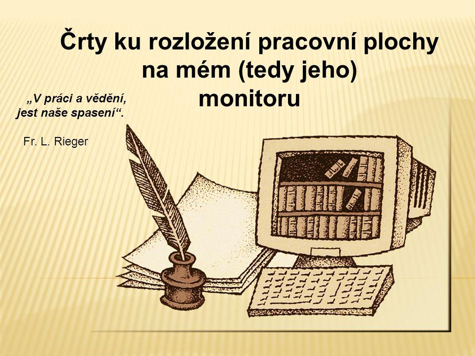 """""""V práci a vědění, jest naše spasení . Fr. L."""