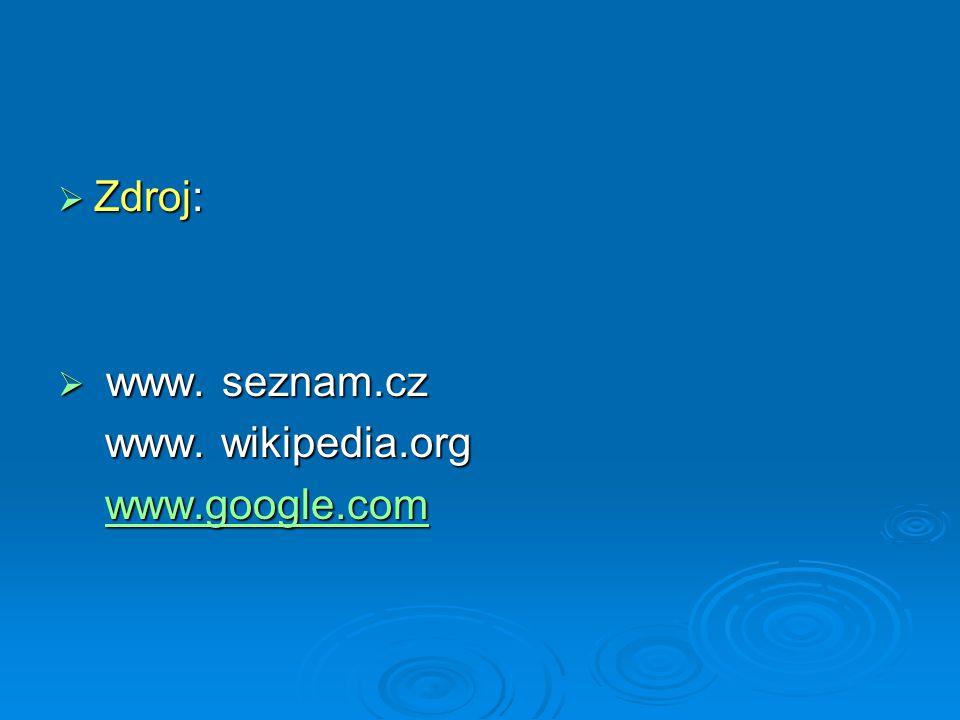  Zdroj:  www. seznam.cz www. wikipedia.org www. wikipedia.org www.google.com www.google.comwww.google.com