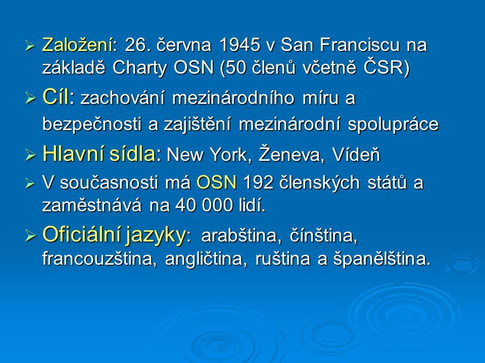  Založení: 26. června 1945 v San Franciscu na základě Charty OSN (50 členů včetně ČSR)  Cíl: zachování mezinárodního míru a bezpečnosti a zajištění