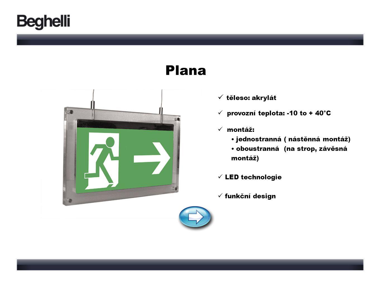 Plana těleso: akrylát provozní teplota: -10 to + 40°C montáž: jednostranná ( nástěnná montáž) oboustranná (na strop, závěsná montáž) LED technologie funkční design