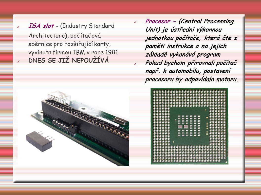✔ ISA slot - (Industry Standard Architecture), počítačová sběrnice pro rozšiřující karty, vyvinuta firmou IBM v roce 1981 ✔ DNES SE JIŽ NEPOUŽÍVÁ ✔ Pr