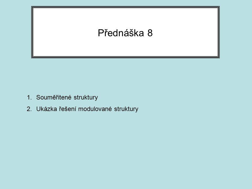 Přednáška 8 1.Souměřitené struktury 2.Ukázka řešení modulované struktury