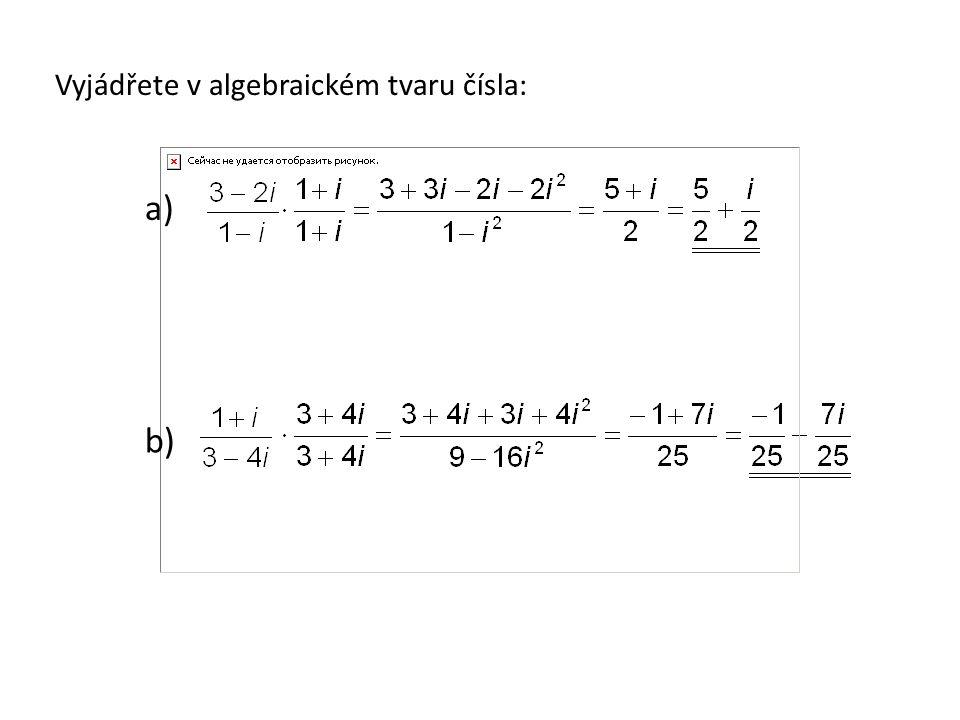 Vyjádřete v algebraickém tvaru čísla: a) b)