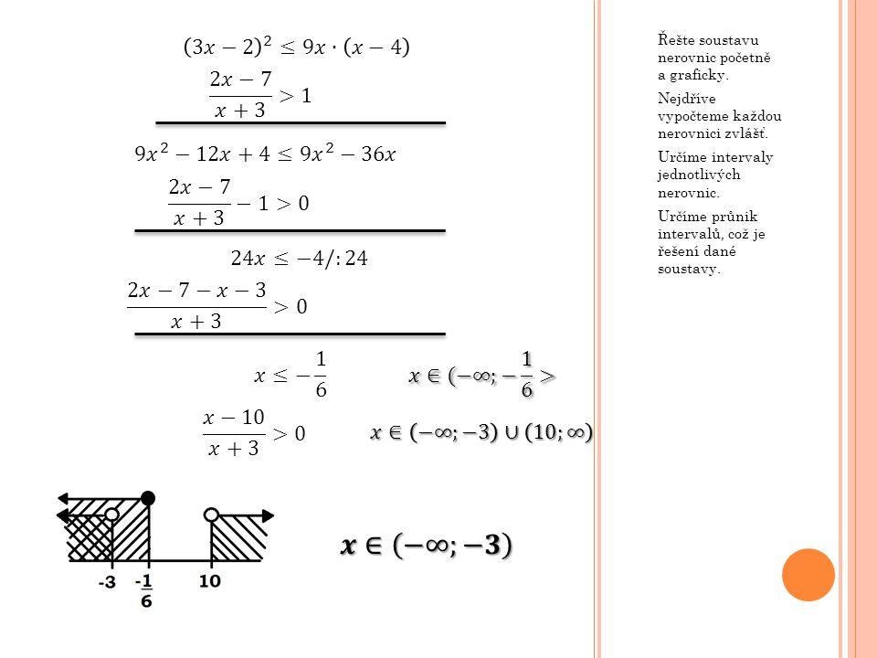 Řešte soustavu nerovnic početně a graficky. Nejdříve vypočteme každou nerovnici zvlášť. Určíme intervaly jednotlivých nerovnic. Určíme průnik interval