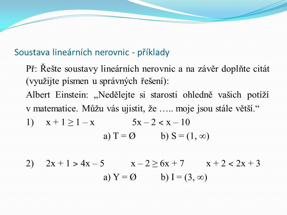 Soustava lineárních nerovnic - příklady Př: Řešte soustavy lineárních nerovnic a na závěr doplňte citát (využijte písmen u správných řešení): Albert E