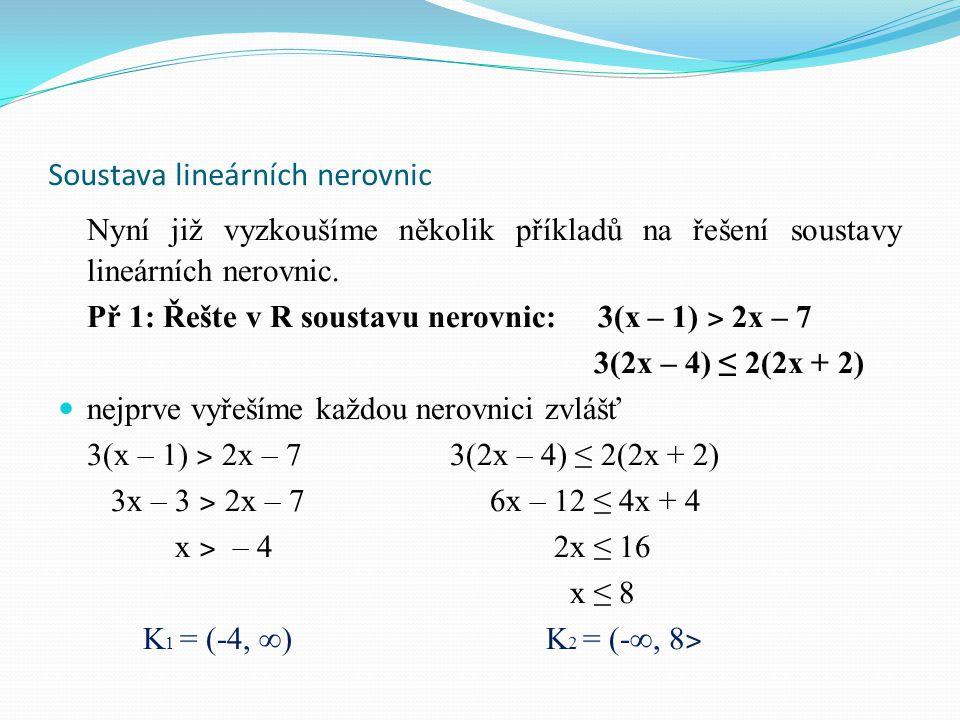 Soustava lineárních nerovnic Nyní již vyzkoušíme několik příkladů na řešení soustavy lineárních nerovnic. Př 1: Řešte v R soustavu nerovnic: 3(x – 1)