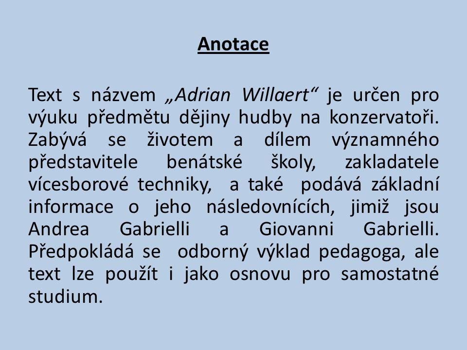 """Anotace Text s názvem """"Adrian Willaert je určen pro výuku předmětu dějiny hudby na konzervatoři."""