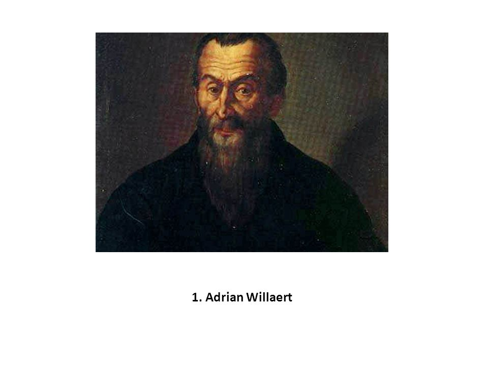 1. Adrian Willaert