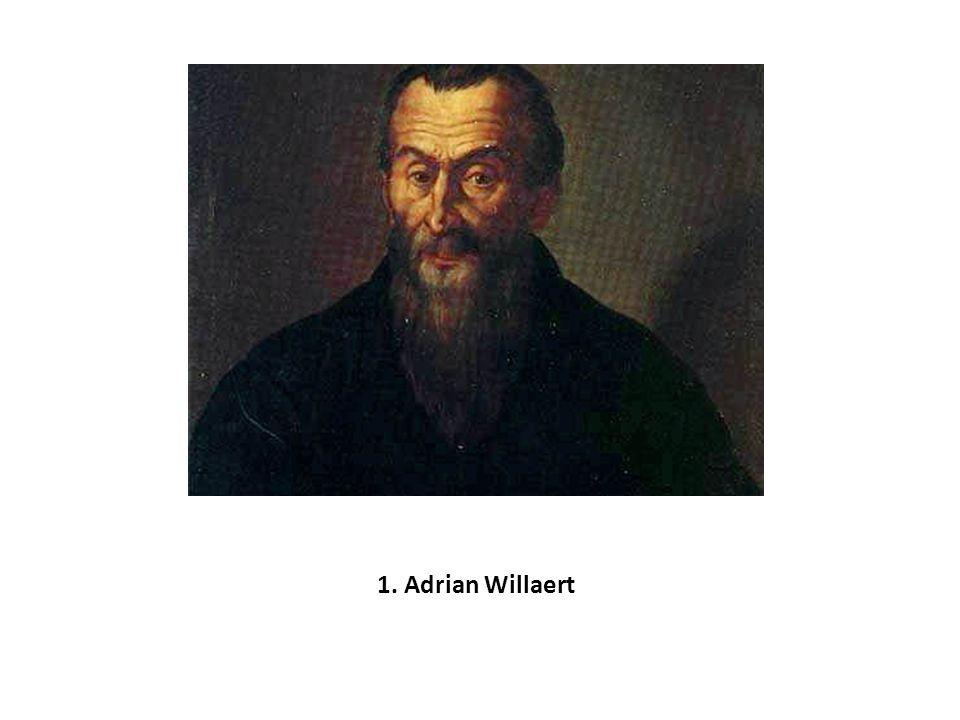 Adrian Willaert (1480 – 1562), pravděpodobně narozen v Bruggách, studoval nejprve práva, ale brzy začal studovat hudbu u Jeana Moutona.
