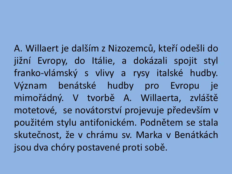 A. Willaert je dalším z Nizozemců, kteří odešli do jižní Evropy, do Itálie, a dokázali spojit styl franko-vlámský s vlivy a rysy italské hudby. Význam