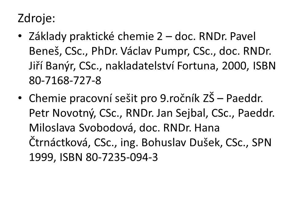 Zdroje: Základy praktické chemie 2 – doc. RNDr. Pavel Beneš, CSc., PhDr. Václav Pumpr, CSc., doc. RNDr. Jiří Banýr, CSc., nakladatelství Fortuna, 2000