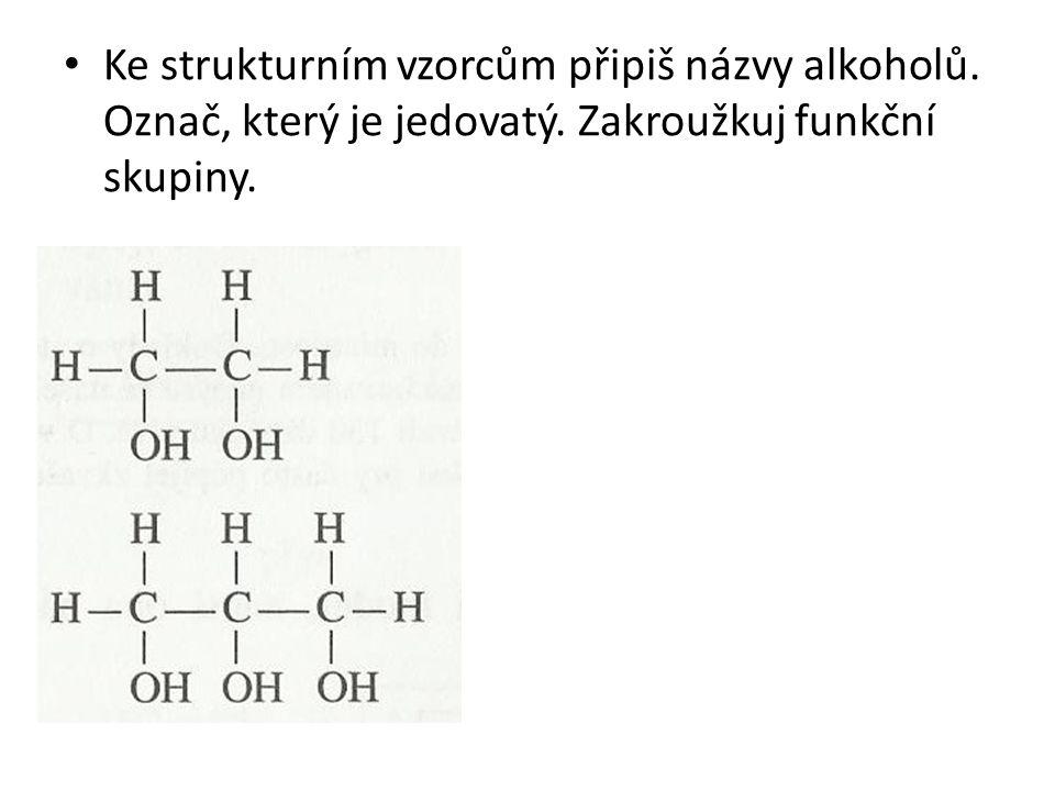 Ke strukturním vzorcům připiš názvy alkoholů. Označ, který je jedovatý. Zakroužkuj funkční skupiny.