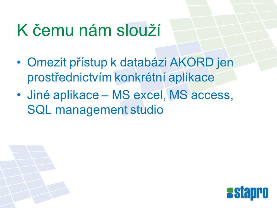 K čemu nám slouží Omezit přístup k databázi AKORD jen prostřednictvím konkrétní aplikace Jiné aplikace – MS excel, MS access, SQL management studio
