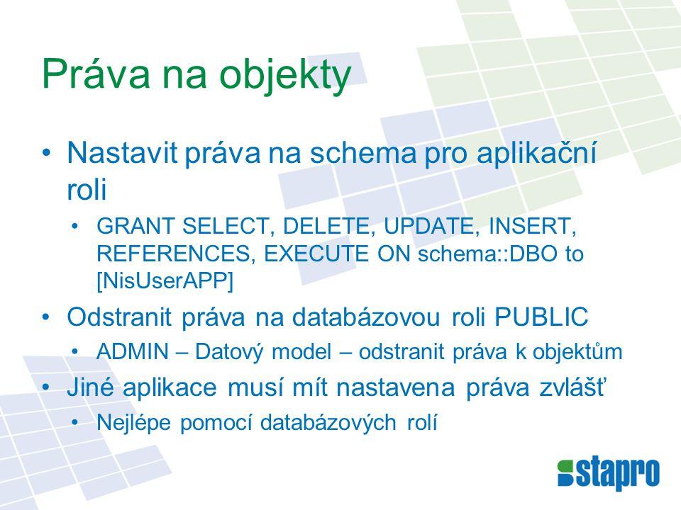 Práva na objekty Nastavit práva na schema pro aplikační roli GRANT SELECT, DELETE, UPDATE, INSERT, REFERENCES, EXECUTE ON schema::DBO to [NisUserAPP] Odstranit práva na databázovou roli PUBLIC ADMIN – Datový model – odstranit práva k objektům Jiné aplikace musí mít nastavena práva zvlášť Nejlépe pomocí databázových rolí