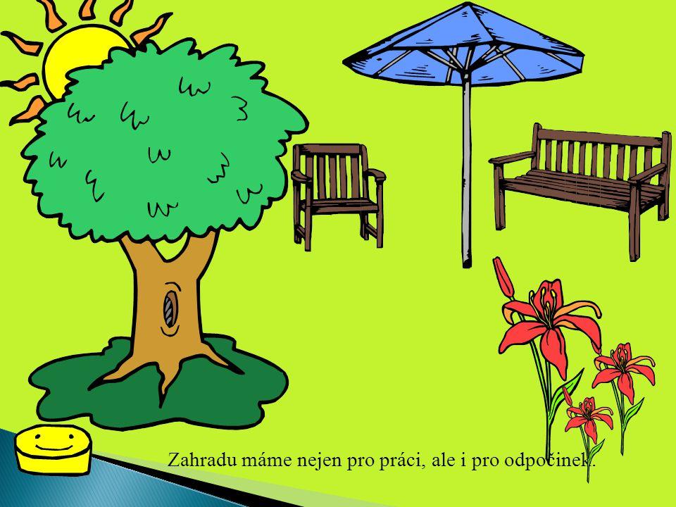 Zahradu máme nejen pro práci, ale i pro odpočinek.