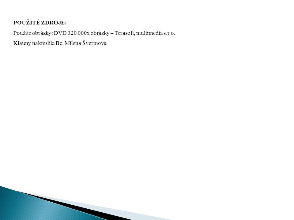 POUŽITÉ ZDROJE: Použité obrázky: DVD 320 000x obrázky – Terasoft, multimedia s.r.o.
