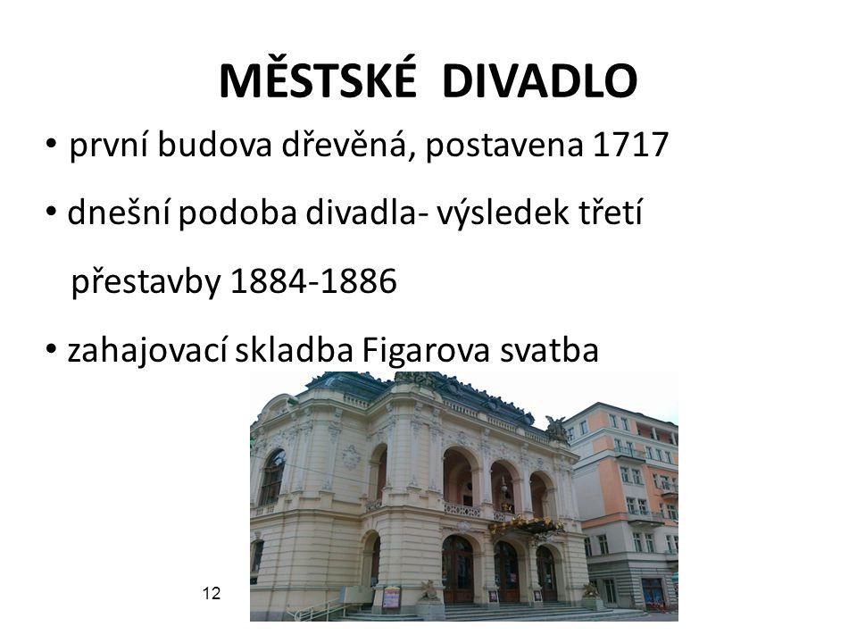MĚSTSKÉ DIVADLO první budova dřevěná, postavena 1717 dnešní podoba divadla- výsledek třetí přestavby 1884-1886 zahajovací skladba Figarova svatba 12