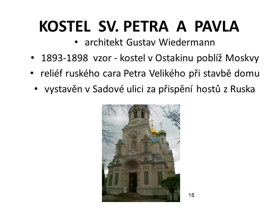 KOSTEL SV. PETRA A PAVLA architekt Gustav Wiedermann 1893-1898 vzor - kostel v Ostakinu poblíž Moskvy reliéf ruského cara Petra Velikého při stavbě do