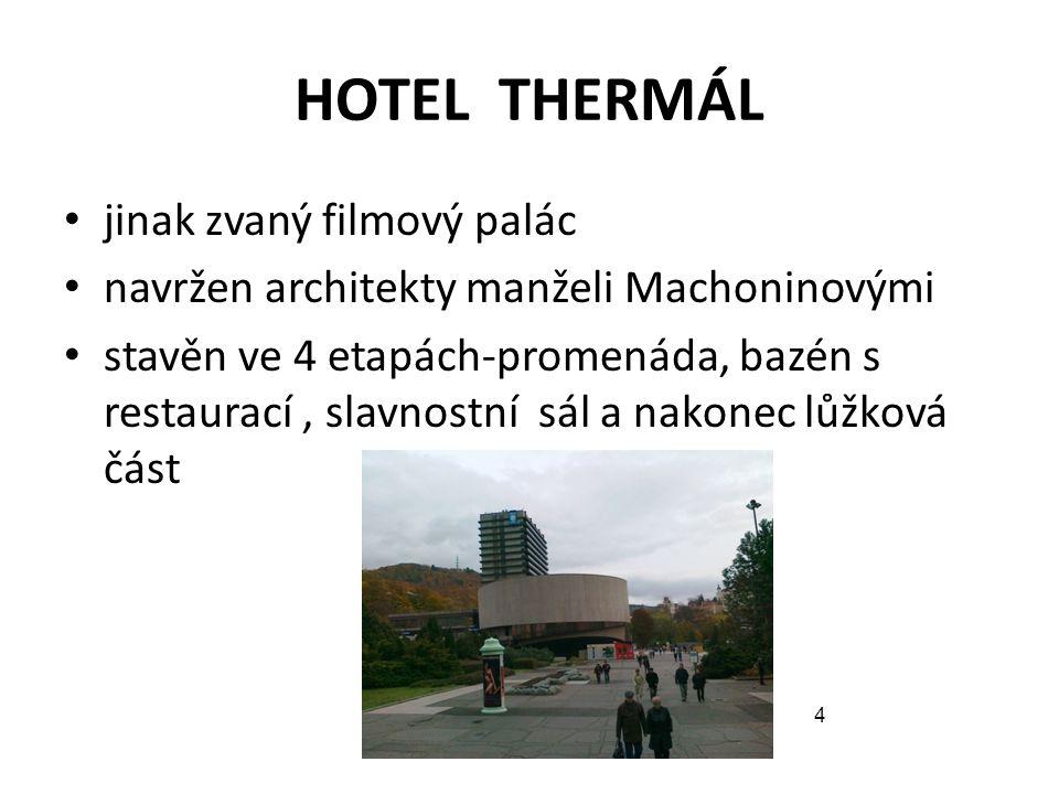 HOTEL THERMÁL jinak zvaný filmový palác navržen architekty manželi Machoninovými stavěn ve 4 etapách-promenáda, bazén s restaurací, slavnostní sál a n