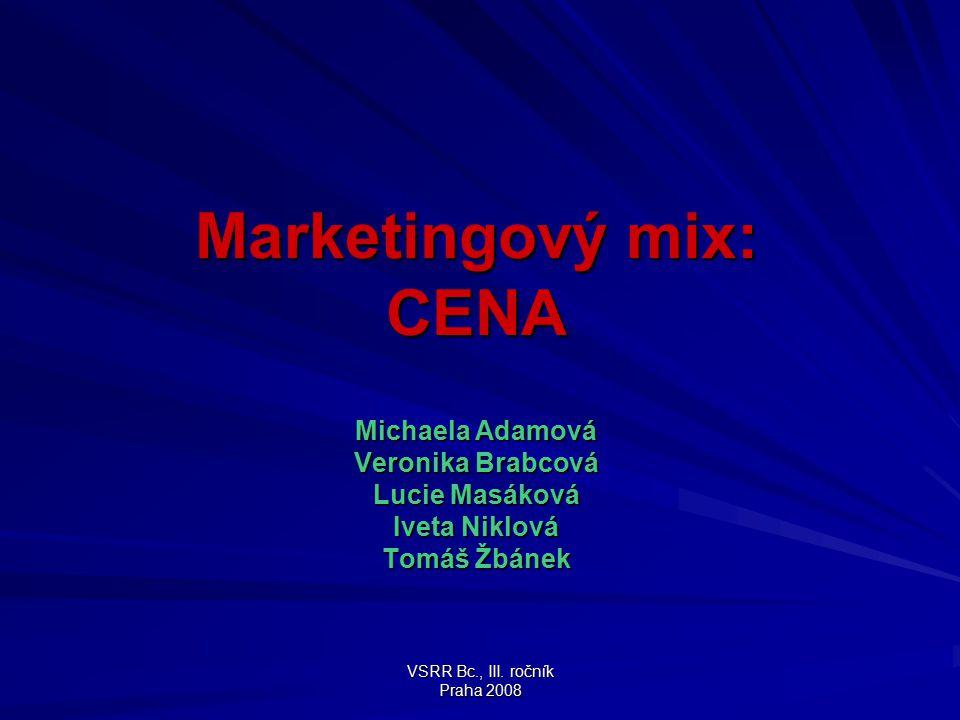 VSRR Bc., III. ročník Praha 2008 Marketingový mix: CENA Michaela Adamová Veronika Brabcová Lucie Masáková Iveta Niklová Tomáš Žbánek