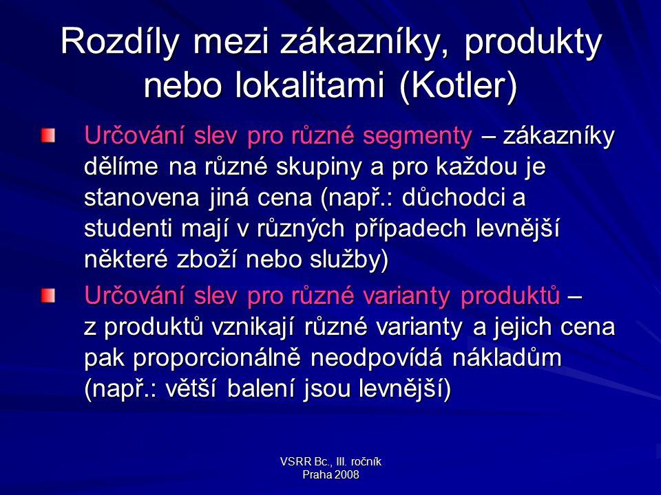 VSRR Bc., III. ročník Praha 2008 Rozdíly mezi zákazníky, produkty nebo lokalitami (Kotler) Určování slev pro různé segmenty – zákazníky dělíme na různ