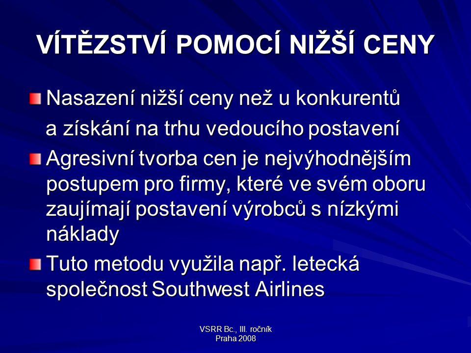 VSRR Bc., III. ročník Praha 2008 VÍTĚZSTVÍ POMOCÍ NIŽŠÍ CENY Nasazení nižší ceny než u konkurentů a získání na trhu vedoucího postavení a získání na t