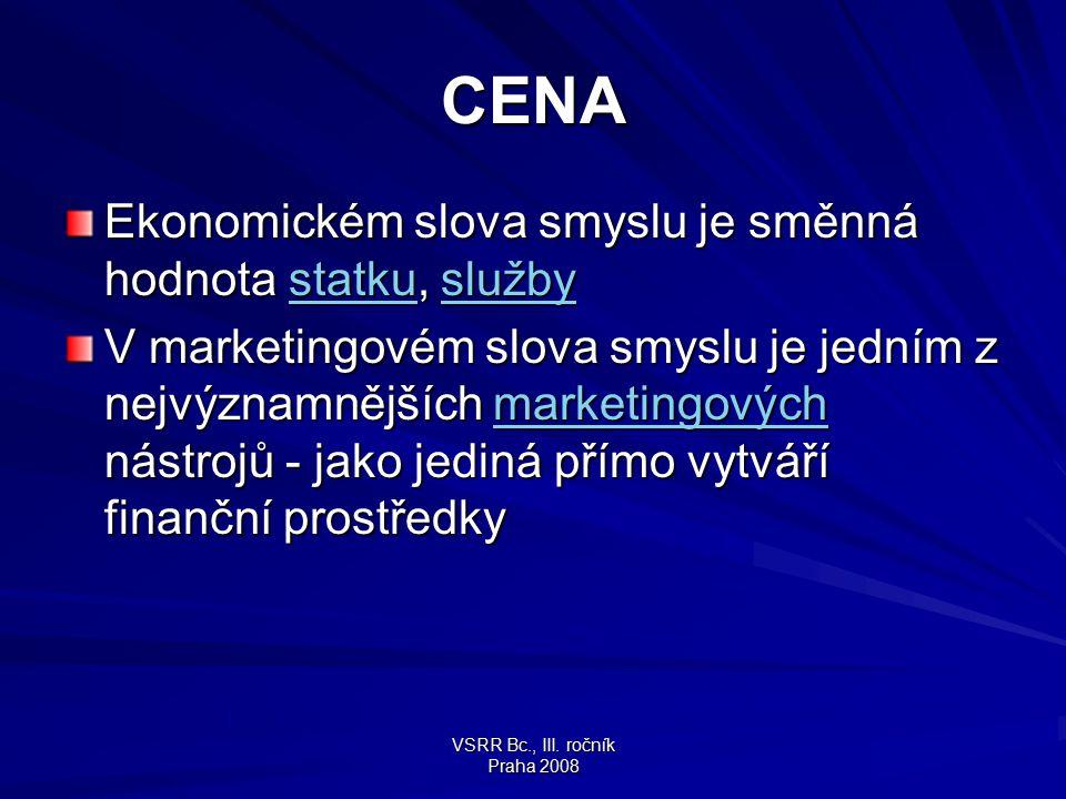 VSRR Bc., III. ročník Praha 2008 CENA Ekonomickém slova smyslu je směnná hodnota statku, služby statkuslužbystatkuslužby V marketingovém slova smyslu