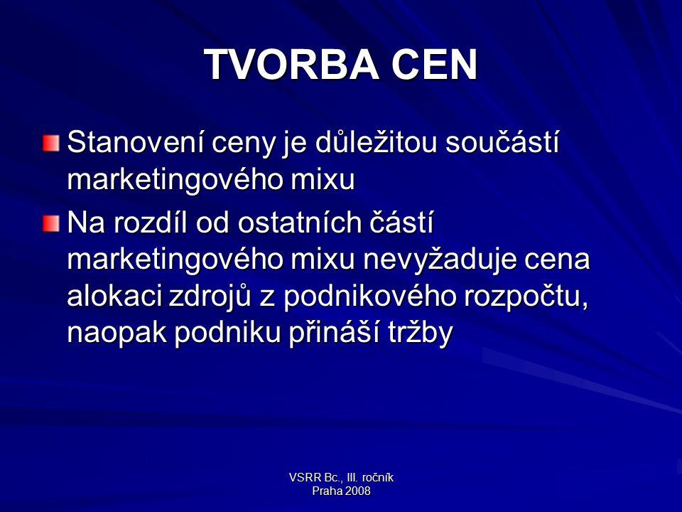VSRR Bc., III. ročník Praha 2008 TVORBA CEN Stanovení ceny je důležitou součástí marketingového mixu Na rozdíl od ostatních částí marketingového mixu